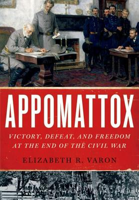 Image for APPOMATTOX VICTORY, DEFEAT AND FREEDOM AT THE END OF THE CIVIL WAR