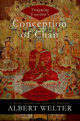 Yongming Yanshou's Conception of Chan in the Zongjing lu: A Special Transmission Within the Scriptures, Welter, Albert