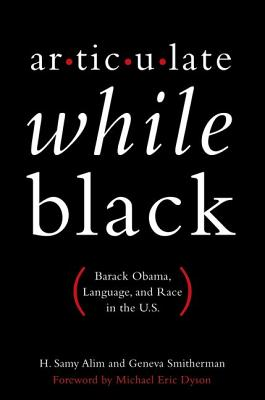 ARTICULATE WHILE BLACK BARAK OBAMA, LANGUAGE, AND RACE IN THE U. S., ALIM & SMITHERMAN