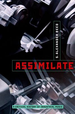 Assimilate: A Critical History Of Industrial Music, Ben�Fong-Torres