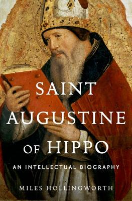 Saint Augustine of Hippo: An Intellectual Biography, Miles Hollingworth