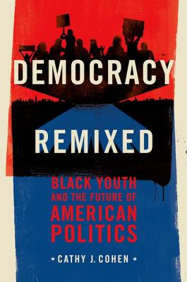 Image for Democracy Remixed: Black Youth and the Future of American Politics (Transgressing Boundaries: Studies in Black Politics and Black Communities)