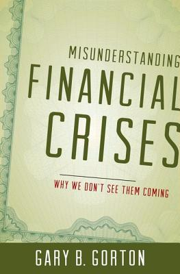 Image for Misunderstanding Financial Crises: Why We Don't See Them Coming
