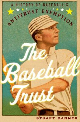 Image for Baseball Trust: A History of Baseball's Antitrust Exemption