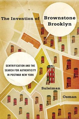 Image for INVENTION OF BROWNSTONE BROOKLYN, THE GENTRIFICATION AND THE SEARCH FOR AUTHENTICITY IN POSTWAR NEW YORK