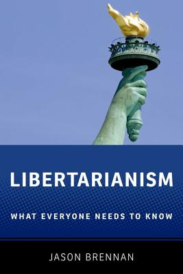 Libertarianism: What Everyone Needs to Know, Brennan, Jason
