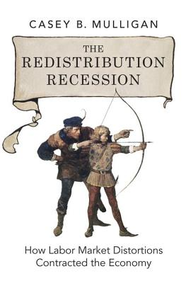 Image for Redistribution Recession: How Labor Market Distortions Contracted the Economy