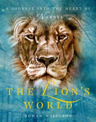 The Lion's World: A Journey into the Heart of Narnia, Williams, Rowan
