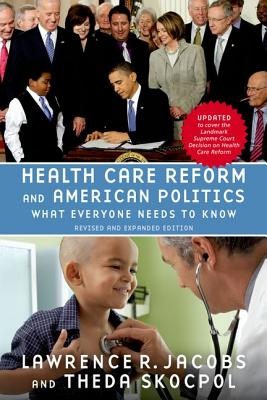 Health Care Reform and American Politics: What Everyone Needs to Know, Revised and Updated Edition, Lawrence R. Jacobs  (Author), Theda Skocpol (Author)