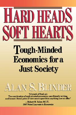 Hard Heads, Soft Hearts: Tough-Minded Economics for a Just Society, Blinder, Alan S.