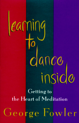 Image for Learning To Dance Inside: Getting To The Heart Of Meditation