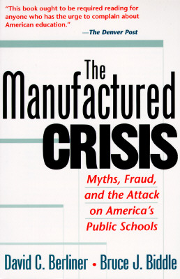 The Manufactured Crisis: Myths, Fraud, And The Attack On America's Public Schools, Berliner, David C.; Biddle, Bruce J.