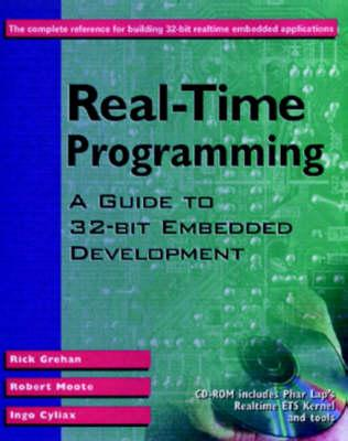 Real-Time Programming: A Guide to 32-bit Embedded Development, Grehan, Rick; Moote, Robert; Cyliax, Ingo
