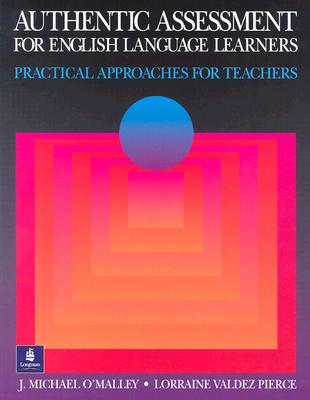Authentic Assessment for English Language Learners: Practical Approaches for Teachers, J. Michael O'Malley; Lorraine Valdez Pierce
