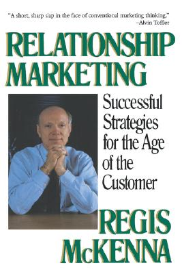Relationship Marketing: Successful Strategies For The Age Of The Customer (Paperback), McKenna, Regis