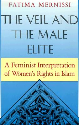Image for The Veil and the Male Elite: A Feminist Interpretation of Women's Rights in Islam