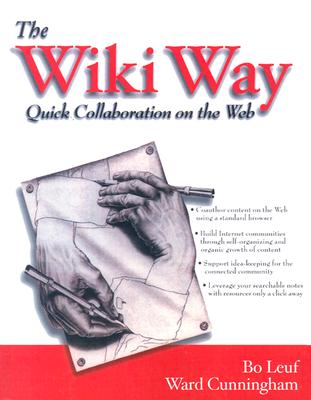 The Wiki Way: Quick Collaboration on the Web, Leuf, Bo; Cunningham, Ward