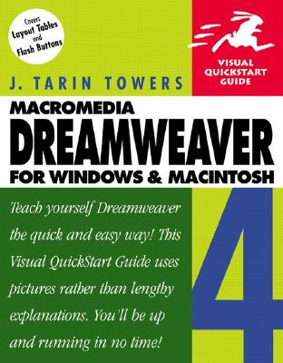 Dreamweaver 4 for Windows & Macintosh (Visual QuickStart Guide), Towers, J. Tarin