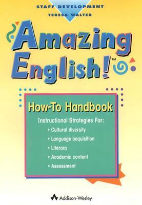 Amazing How-to Handbook A-E, Staff Development K-5, Amazing English!, Walter, Teresa