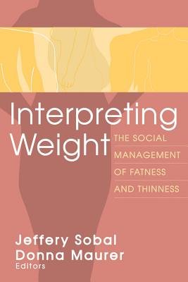 Interpreting Weight: The Social Management of Fatness and Thinness (Social Problems and Social Issues (Walter Paperback))