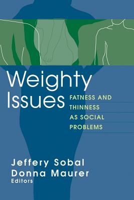 Weighty Issues: Fatness and Thinness as Social Problems (Social Problems & Social Issues)