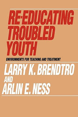 Re-educating Troubled Youth (Modern Applications of Social Work), Brendtro, Larry