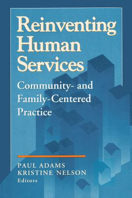 Reinventing Human Services: Community- and Family- Centered Practice (Modern Applications of Social Work)