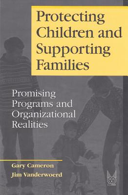 Image for Protecting Children and Supporting Families: Promising Programs and Organizational Realities (Modern Applications of Social Work)