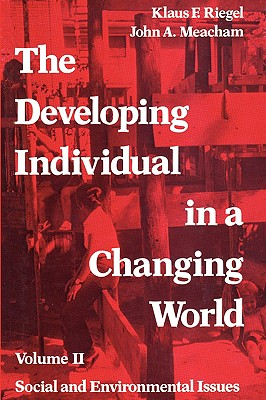 The Developing Individual in a Changing World: Volume 2, Social and Environmental Isssues, Meacham, John A.