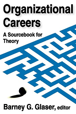 Organizational Careers: A Sourcebook for Theory, Glaser, Barney