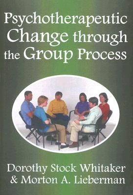 Psychotherapeutic Change through the Group Process, Lieberman, Morton A.; Whittaker, Dorothy Stock