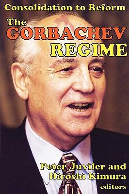 The Gorbachev Regime: Consolidation to Reform, Kimura, Hiroshi
