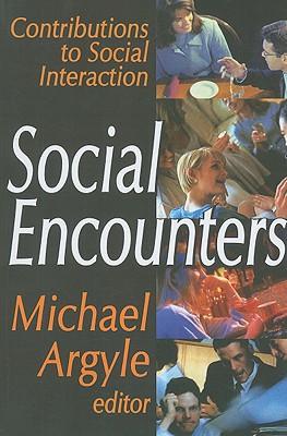 Social Encounters: Contributions to Social Interaction, Argyle, Michael