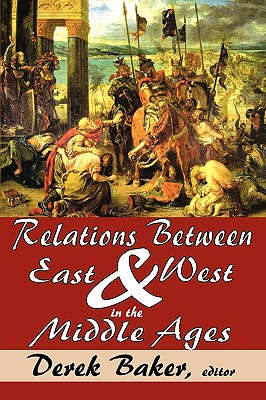 Relations Between East and West in the Middle Ages, Baker, Derek