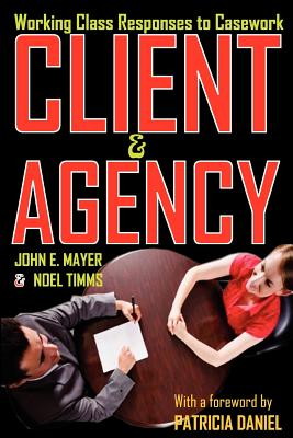 Client and Agency: Working Class Responses to Casework, Mayer, John E.; Timms, Noel