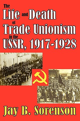 The Life and Death of Trade Unionism in the USSR, 1917-1928