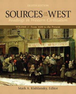 Sources of the West, Volume 2: From 1600 to the Present (8th Edition), Kishlansky, Mark