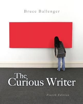 The Curious Writer (4th Edition), Ballenger, Bruce