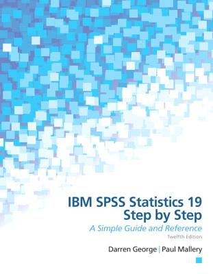 IBM SPSS Statistics 19 Step by Step: A Simple Guide and Reference (12th Edition), George, Darren; Mallery, Paul