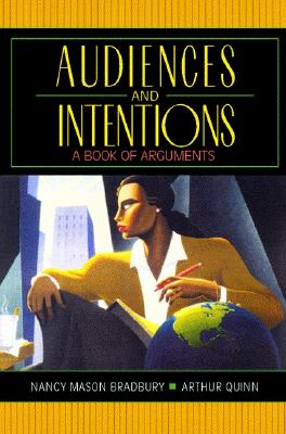Audiences and Intentions: A Book of Arguments (3rd Edition), Bradbury, Nancy Mason; Quinn, Arthur