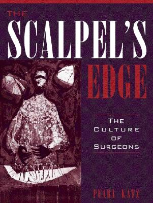 The Scalpel's Edge: The Culture of Surgeons, Katz, Pearl