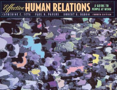 Effective Human Relations: A Guide to People at Work (4th Edition), Seta, Catherine E.; Paulus, Paul B.; Baron, Robert A.