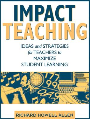 Image for IMPACT TEACHING IDEAS AND STRATEGIES FOR TEACHERS TO MAXIMIZE STUDENT LEARNING
