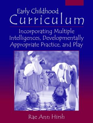 Image for Early Childhood Curriculum: Incorporating Multiple Intelligences, Developmentally Appropriate Practices, and Play