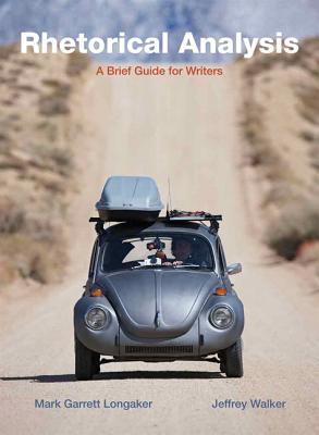 Rhetorical Analysis: A Brief Guide for Writers, Mark G. Longaker, Jeffrey Walker