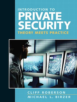 Introduction to Private Security: Theory Meets Practice, Cliff Roberson  (Author), Michael Birzer Ed.D. (Author)