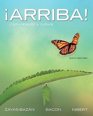 ¡Arriba!: Comunicación y cultura (6th Edition), Zayas-Bazan, Eduardo J.; Bacon, Susan; Nibert, Holly J.