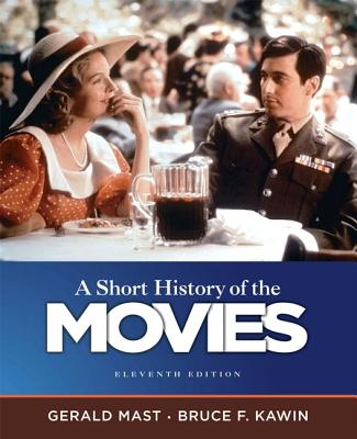 A Short History of the Movies (11th Edition), Mast, Gerald; Bruce F. Kawin