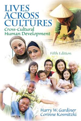 Lives Across Cultures: Cross-Cultural Human Development (5th Edition), Harry W. Gardiner  (Author), Corinne Kosmitzki (Author)