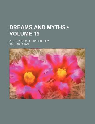 Image for Dreams and Myths (Volume 15); A Study in Race Psychology